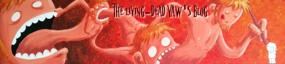 The Living-Dead Yaw's Blog